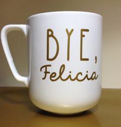 Bye, Felicia Coffee Mug / Latte Mug white with gold lettering