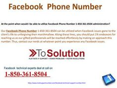 Where will specialists meet me in the wake of dialing Facebook Phone Number 1-850-361-8504?You will get the best administrations by dialing the Facebook Phone Number 1-850-361-8504 as profoundly gifted and prepared experts is known for their administrations in the market. They can resolve any sort of Facebook glitches and give you a sufficient answer for your issues. In this way, put a call. http://www.mailsupportnumber.com/facebook-technical-support-number.html