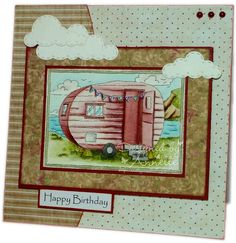LOTV - Off in the Caravan by Annette Connelly Birthday Cards, Happy Birthday, Card Tags, Homemade Cards, Caravan, Your Cards, Drawing Ideas, Cardmaking, Journaling