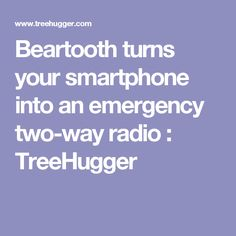 Beartooth turns your smartphone into an emergency two-way radio : TreeHugger