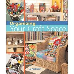 Love this woman's style - Organizing Your Craft Space by Jo Packham - editor of Where Women Create.