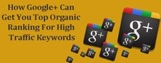 How Google+ Can Get You Top Organic Ranking For High Traffic Keywords