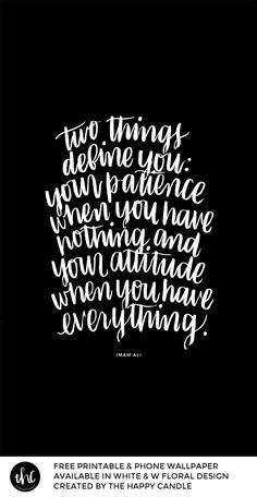 Free Printable And Phone Wallpaper / U0027Two Things Define You: Your Patience  When You Have Nothing And Your Attitude When You Have Everything.