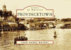 Provincetown  (MA)   (Scenes  of  America) by John  Hardy  Wright http://www.amazon.com/dp/0738546313/ref=cm_sw_r_pi_dp_PtY.tb0TWMS7D