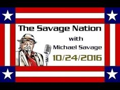 The Savage Nation with Michael Savage - October 24 2016 [HOUR 1]