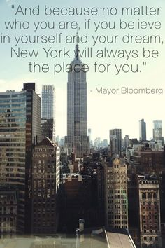"""""""And because no matter who you are, if you believe in yourself and your dream, New York will always be the place for you."""""""