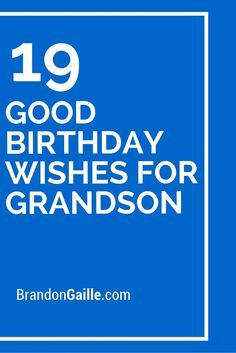 Many grandchildren look up to their grandparents and their ability to offer valuable life advice based on their own success and experience. As a grandparent you are placed in a very unique position to guide Grandson Birthday Quotes, Grandson Quotes, Birthday Wishes For Men, Birthday Verses For Cards, Birthday Card Messages, Birthday Card Sayings, Kids Birthday Cards, Birthday Greetings For Kids, Birthday Sentiments