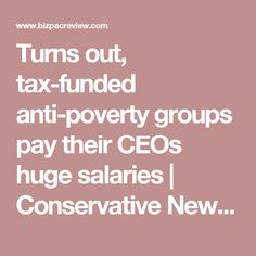 Turns out, tax-funded anti-poverty groups pay their CEOs huge salaries | Conservative News Today