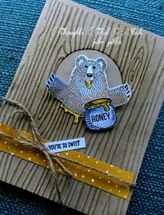 Bear Hugs by Julie Pitta, I stamped the honey pot three times and cut out the dripping honey to add around the honey pot on put on his mouth. I also added crystal effects on the honey