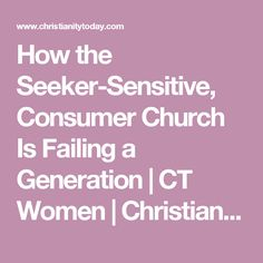 How the Seeker-Sensitive, Consumer Church Is Failing a Generation | CT Women | Christianity Today