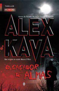 O Caçador de Almas - Alex Kava.