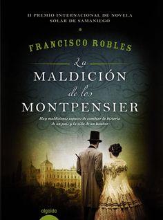 TÍTULO: La maldición de los Montpensier   AUTOR: Francisco Robles   EDITORIAL: Algaida   ISBN: 9788490676882   Nº DE PÁGINAS: 400 págs   ...