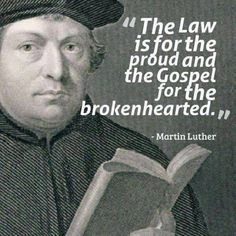 One's heart needs to be broken by the realization of sinfulness before we can know just what GOOD NEWS is contained in the Gospel.