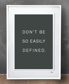 don't be so easily defined