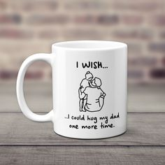 "If you are remembering your late father ardently on his birthday or father's day, then Our ""I Wish I Could Hug My Dad One More Time "" Mug is just What you need to express your feelings for your father in heaven.  You may have lost your father, but the memories between you and your dad will stay with you forever.  Our ""I Wish I Could Hug My Dad One More Time "" mug is probably the most sincere quote to express your love and affection for him. My Hime, Personalized Gifts For Dad, Custom Canvas Prints, Us Cup, Hug Me, I Wish, Dad Birthday, Heavenly Father, You Are The Father"