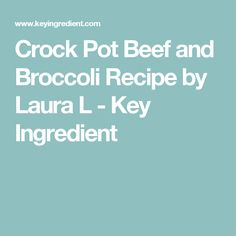 Crock Pot Beef and Broccoli Recipe by Laura L - Key Ingredient
