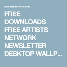 FREE DOWNLOADS FREE ARTISTS NETWORK NEWSLETTER DESKTOP WALLPAPER FOR ARTISTS FREE ARTICLE: Painting Without Painting The Artist's Magazine (July/Aug 2015). Enter your e-mail address and get the Artist's Network newsletter!