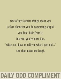 Daily Odd Compliment - and it always ends up being hilarious :)