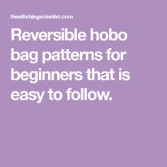 Reversible hobo bag patterns for beginners that is easy to follow.