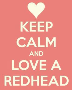 Keep calm and love a redhead