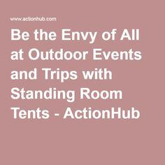 Be the Envy of All at Outdoor Events and Trips with Standing Room Tents - ActionHub