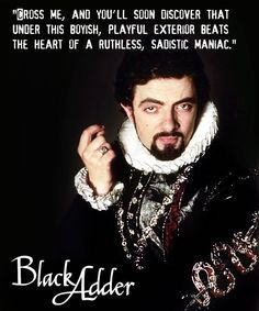"""""""Cross me, and you'll soon discover that under this boyish, playful exterior beats the heart of a ruthless, sadistic maniac."""" ― Lord Blackadder, Blackadder II #quotes"""