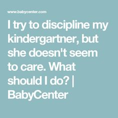 I try to discipline my kindergartner, but she doesn't seem to care. What should I do? | BabyCenter