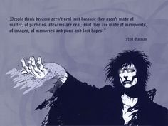 Dreams are Real - Neil Gaiman I am so lucky to live with someone who owns all of the Sandman comics because I'm addicted.