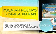 Gana un Ipad con Yucatan Holidays - Ya faltan pocos dias para el sorteo.