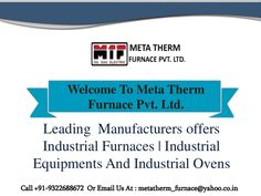 Oven Meta Therm Furnace Pvt. Ltd, being the world's leading Oven Manufacturers in India serves you a comprehensive range of ovens which are used in a number of industrial applications. These are used for curing, drying, heating and many other activities, which boost their demands in the market. In an order to get its right type you must have the understanding of a few of its type such as Heating, Tunnel, Hot Air, Curing, Drying, Powder Coating Oven, etc.,