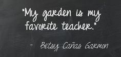via  http://wallacegardens.tumblr.com/post/31862203519/my-garden-is-my-favourite-teacher-betsy