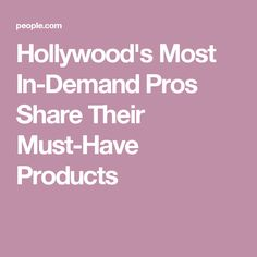 Hollywood's Most In-Demand Pros Share Their Must-Have Products