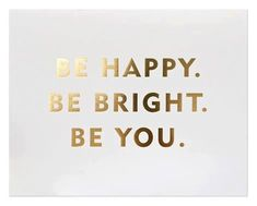 Be happy, be bright, be you!