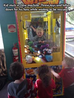 Ok yeah funny picture but what I want to know is how on earth did this kid get stuck in a stinking claw machine?!?!?!