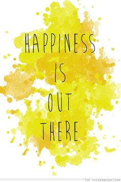 Happiness is out there... oh happy day!