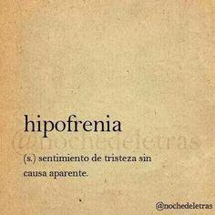 Hipofrenia: sentimiento de tristeza sin causa aparente. #Diagnóstico