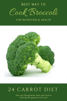 Cooking broccoli the best way to boost sulforaphane and maximize health benefits   Fight cancer and improve your health   24 Carrot Diet