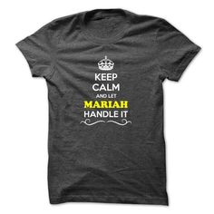 Keep Calm and Let MARIAH Handle it - #wedding gift #gift for him. SATISFACTION GUARANTEED => https://www.sunfrog.com/LifeStyle/Keep-Calm-and-Let-MARIAH-Handle-it-51885681-Guys.html?68278