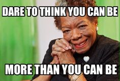 Dare to think you can be more than you can be. Maya Angelou Quotes, Dares, Food For Thought, Thoughts, Canning, Brain, The Brain, Home Canning, Tanks