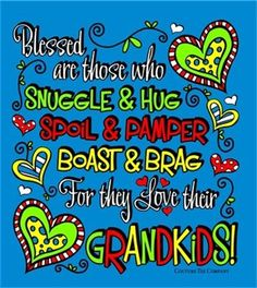 """"""" Blessed am I who can snuggle & hug, spoil and pamper, boast and brag that I LOVE Claire Theresa, Julie Ann, and Allison Mary my grandkids ! Grandmother Quotes, Grandma And Grandpa, Grandma Gifts, Light Of My Life, Love Of My Life, Quotes About Grandchildren, Grandkids Quotes, Grandmothers Love, Cute Quotes"""