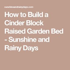 How to Build a Cinder Block Raised Garden Bed - Sunshine and Rainy Days