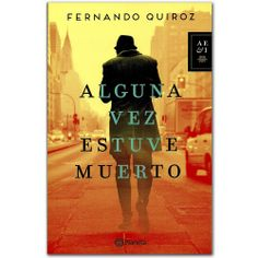 Libro Alguna vez estuve muerto -  Fernando Quiroz - Grupo Planeta  http://www.librosyeditores.com/tiendalemoine/3338-alguna-vez-estuve-muerto-9789584236470.html  Editores y distribuidores
