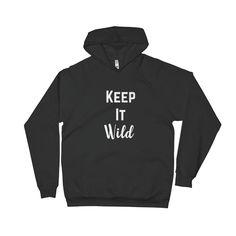Keep it Wild~ Ladies Hoodie