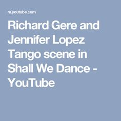Richard Gere and Jennifer Lopez Tango scene in Shall We Dance - YouTube