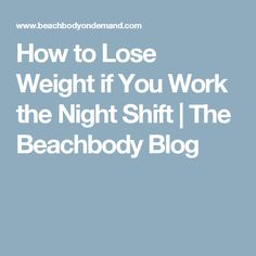 How to Lose Weight if You Work the Night Shift   The Beachbody Blog