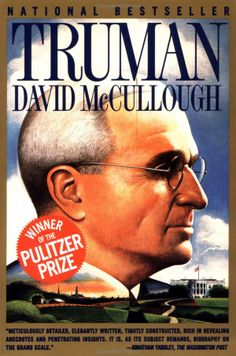 Truman: David McCullough: In this riveting biography, acclaimed historian David McCullough not only captures the man -- a more complex, informed, and determined man than ever before imagined -- but also the turbulent times in which he rose, boldly, to meet unprecedented challenges.  Pulitizer prize winner