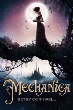 Mechanica, by Betsy Cornwell, is a young adult steampunk retelling of the Cinderella tale.   Mechanica, like other modern fairy tale adaptations (Wicked, Maleficent, Frozen) present a strong female…