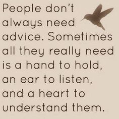 a hand to hold, a listening ear, and an understanding heart.
