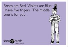 Funny Friendship Ecard: Roses are Red. Violets are Blue. I have five fingers. The middle one is for you.