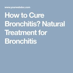 How to Cure Bronchitis? Natural Treatment for Bronchitis